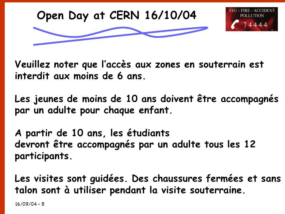 16/09/04 - 8 Open Day at CERN 16/10/04 Veuillez noter que l'accès aux zones en souterrain est interdit aux moins de 6 ans.