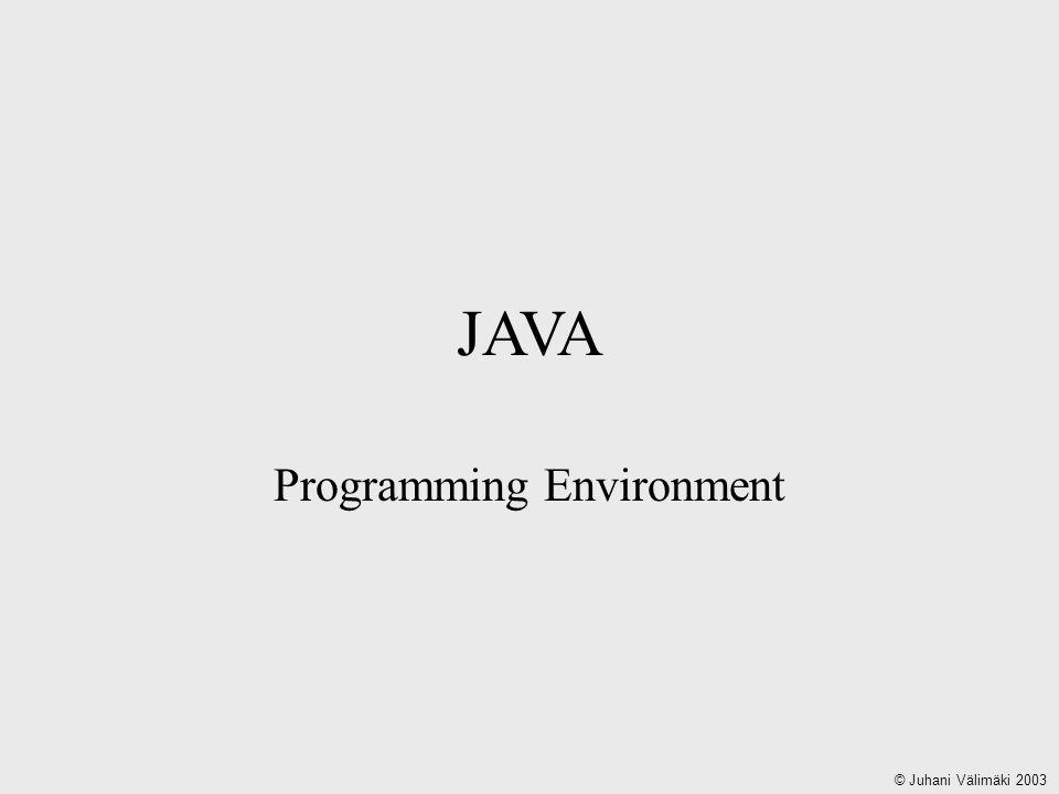 JAVA Programming Environment © Juhani Välimäki 2003