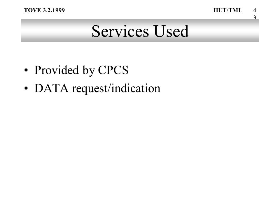 TOVE43 TOVE 3.2.1999HUT/TML Services Used Provided by CPCS DATA request/indication