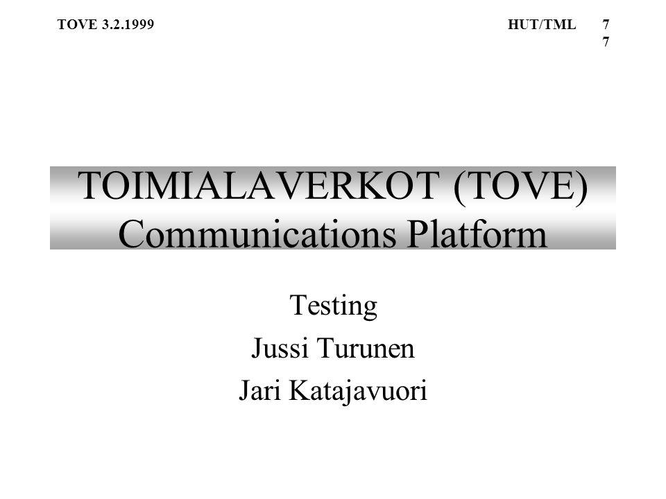 TOVE 3.2.1999HUT/TML77 TOIMIALAVERKOT (TOVE) Communications Platform Testing Jussi Turunen Jari Katajavuori