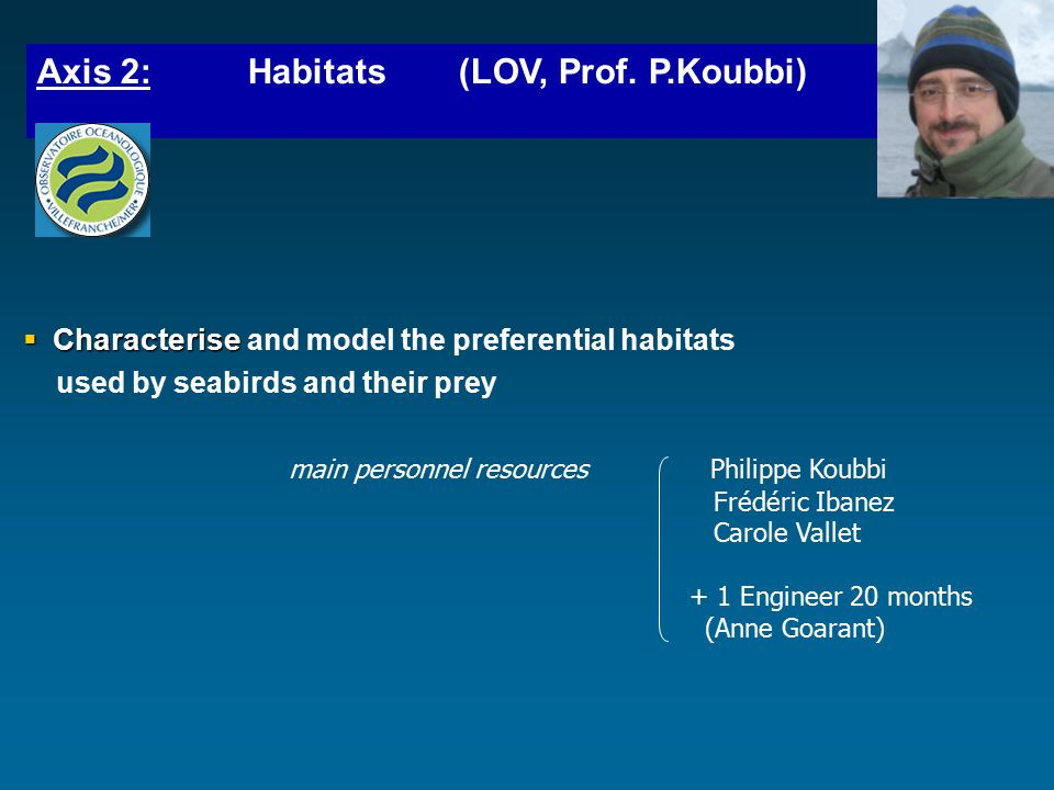  Characterise  Characterise and model the preferential habitats used by seabirds and their prey Axis 2: Habitats (LOV, Prof.