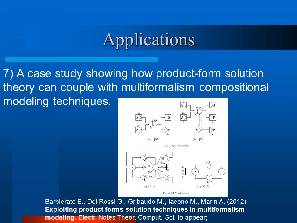 Applications 7) A case study showing how product-form solution theory can couple with multiformalism compositional modeling techniques.
