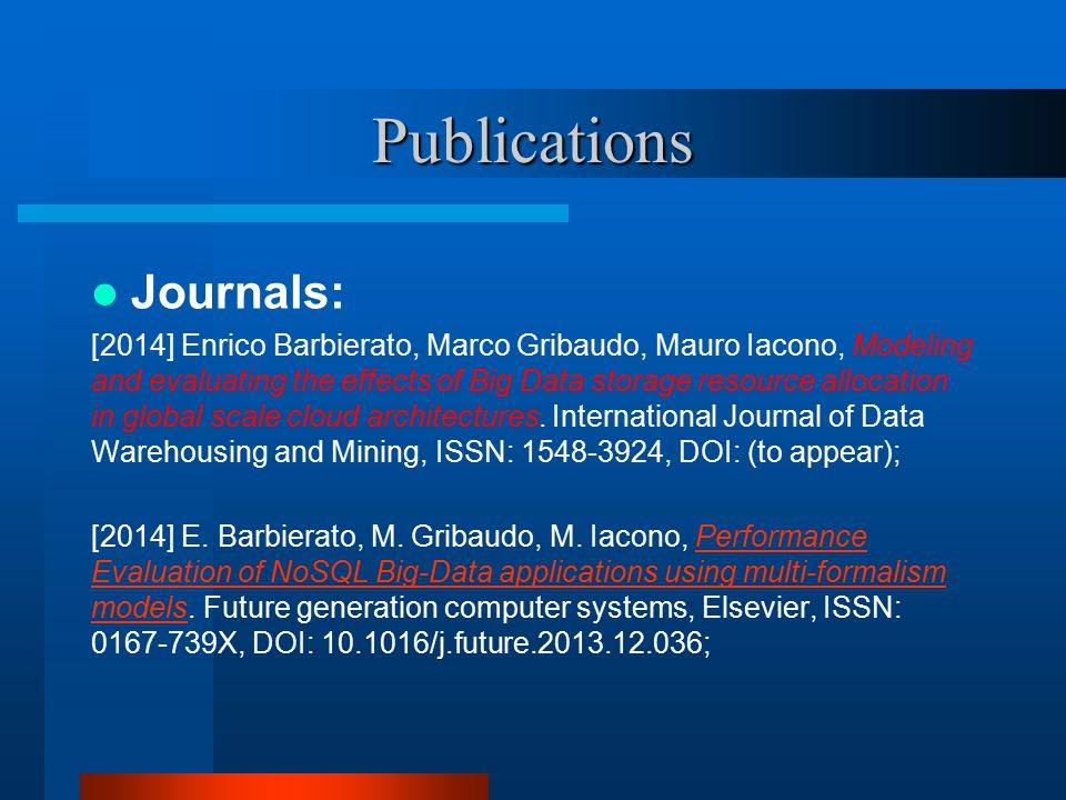 Publications Journals: [2014] Enrico Barbierato, Marco Gribaudo, Mauro Iacono, Modeling and evaluating the effects of Big Data storage resource allocation in global scale cloud architectures.