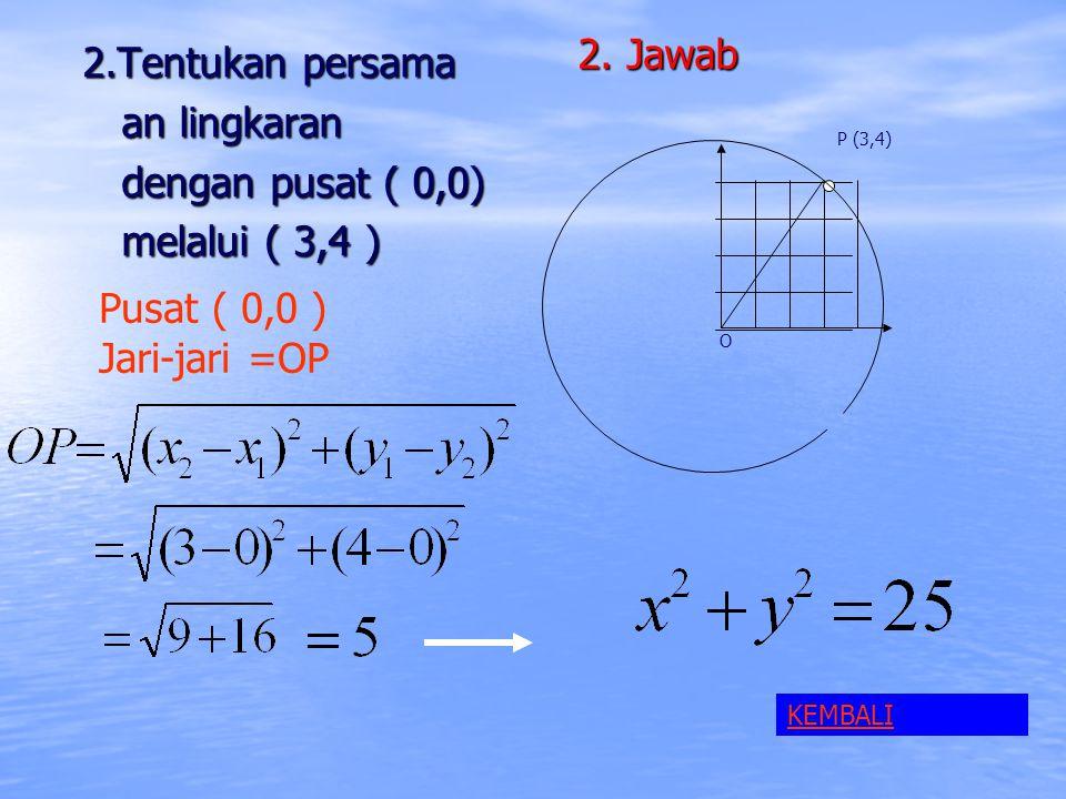 2.Tentukan persama 2.Tentukan persama an lingkaran an lingkaran dengan pusat ( 0,0) dengan pusat ( 0,0) melalui ( 3,4 ) melalui ( 3,4 ) 2.
