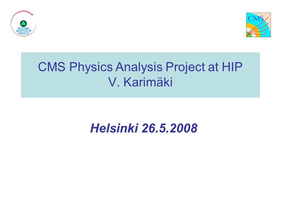 CMS Physics Analysis Project at HIP V. Karimäki Helsinki 26.5.2008