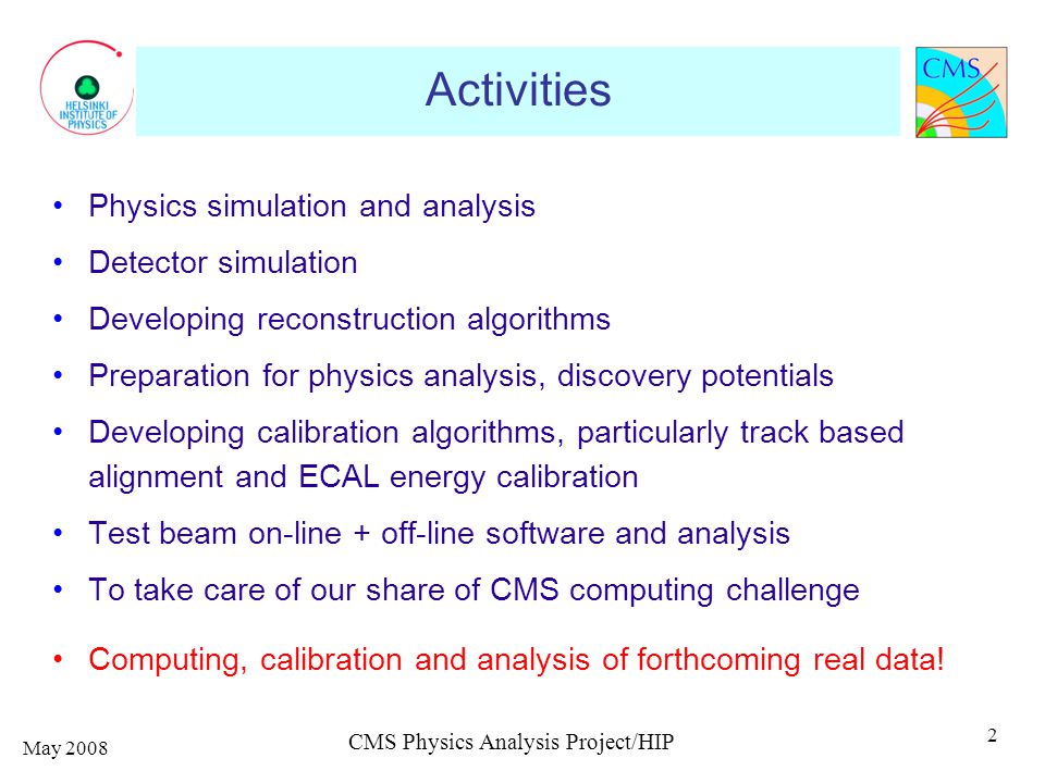 Activities Physics simulation and analysis Detector simulation Developing reconstruction algorithms Preparation for physics analysis, discovery potent