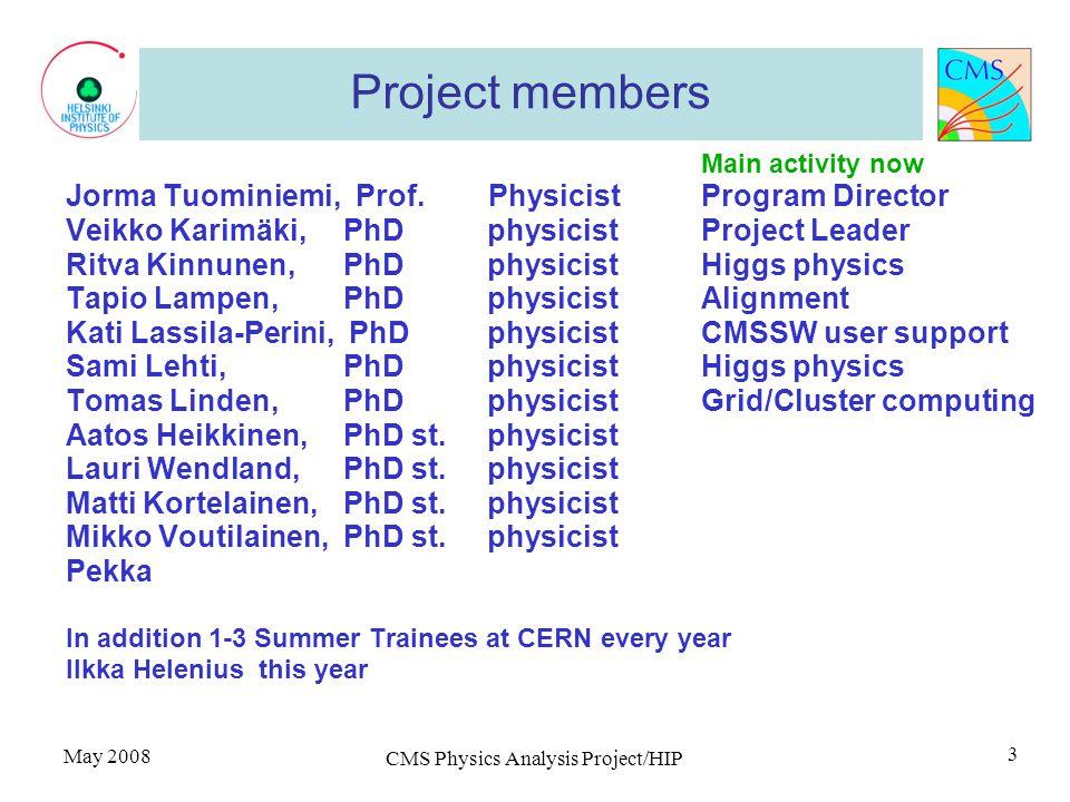 May 2008 CMS Physics Analysis Project/HIP 3 Project members Main activity now Jorma Tuominiemi, Prof. PhysicistProgram Director Veikko Karimäki, PhD p
