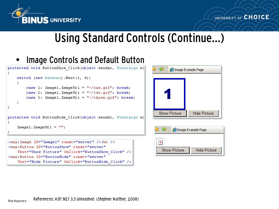 Using Standard Controls (Continue…) Image Controls and Default Button Bina Nusantara References: ASP.NET 3.5 Unleashed (Stephen Walther, 2008)