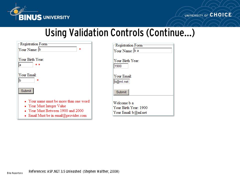Using Validation Controls (Continue…) Bina Nusantara References: ASP.NET 3.5 Unleashed (Stephen Walther, 2008)