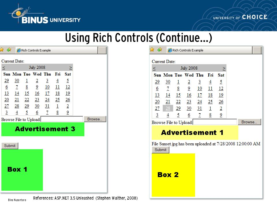 Using Rich Controls (Continue…) Bina Nusantara References: ASP.NET 3.5 Unleashed (Stephen Walther, 2008)