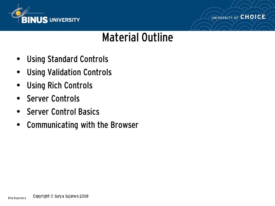 Material Outline Using Standard Controls Using Validation Controls Using Rich Controls Server Controls Server Control Basics Communicating with the Br
