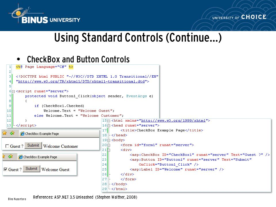 Using Standard Controls (Continue…) CheckBox and Button Controls Bina Nusantara References: ASP.NET 3.5 Unleashed (Stephen Walther, 2008)