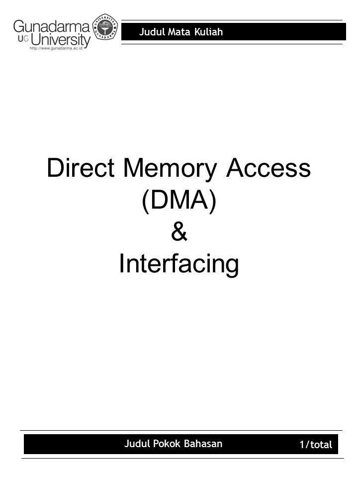 Judul Mata Kuliah Judul Pokok Bahasan 1/total Direct Memory Access (DMA) & Interfacing