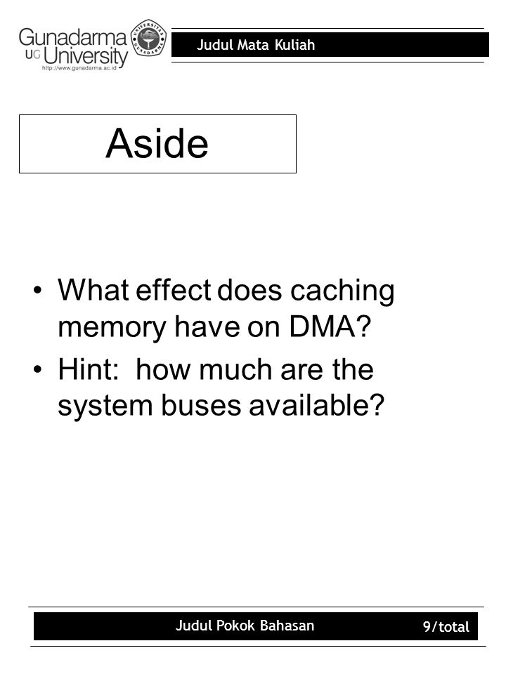 Judul Mata Kuliah Judul Pokok Bahasan 9/total Aside What effect does caching memory have on DMA? Hint: how much are the system buses available?