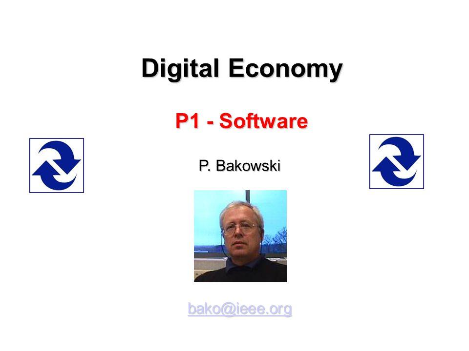 Digital Economy P1 - Software P. Bakowski bako@ieee.org