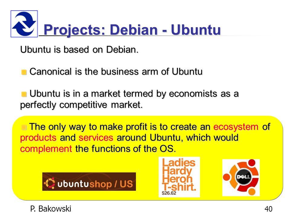 P.Bakowski 40 Projects: Debian - Ubuntu Ubuntu is based on Debian.