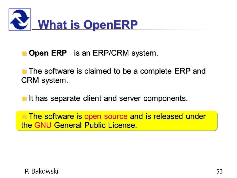 P.Bakowski 53 What is OpenERP Open ERP is an ERP/CRM system.