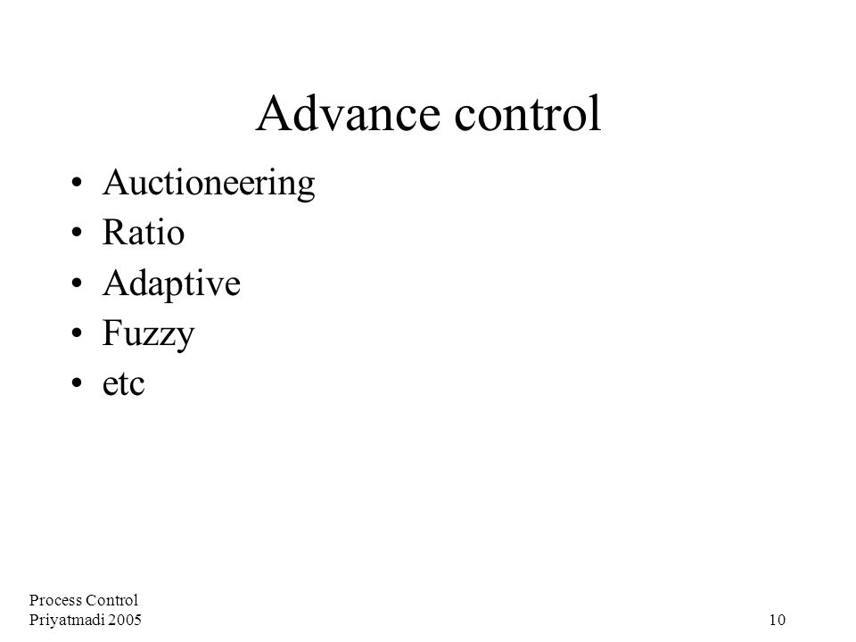 Process Control Priyatmadi 2005 10 Advance control Auctioneering Ratio Adaptive Fuzzy etc