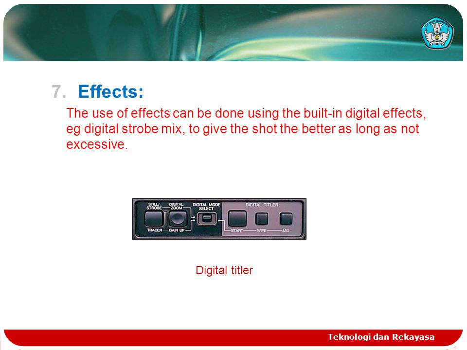 7.Effects: The use of effects can be done using the built-in digital effects, eg digital strobe mix, to give the shot the better as long as not excessive.