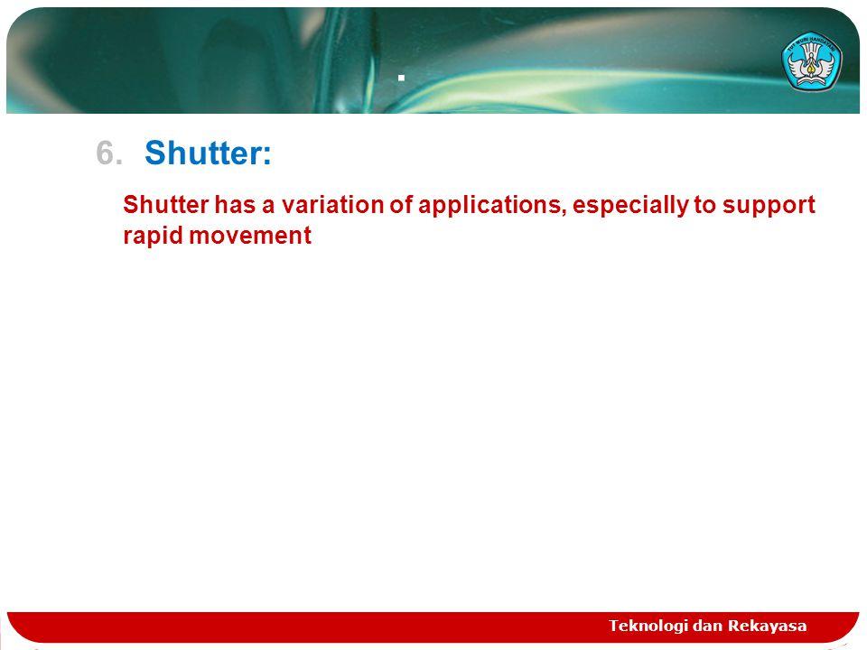 . 6.Shutter: Shutter has a variation of applications, especially to support rapid movement Teknologi dan Rekayasa