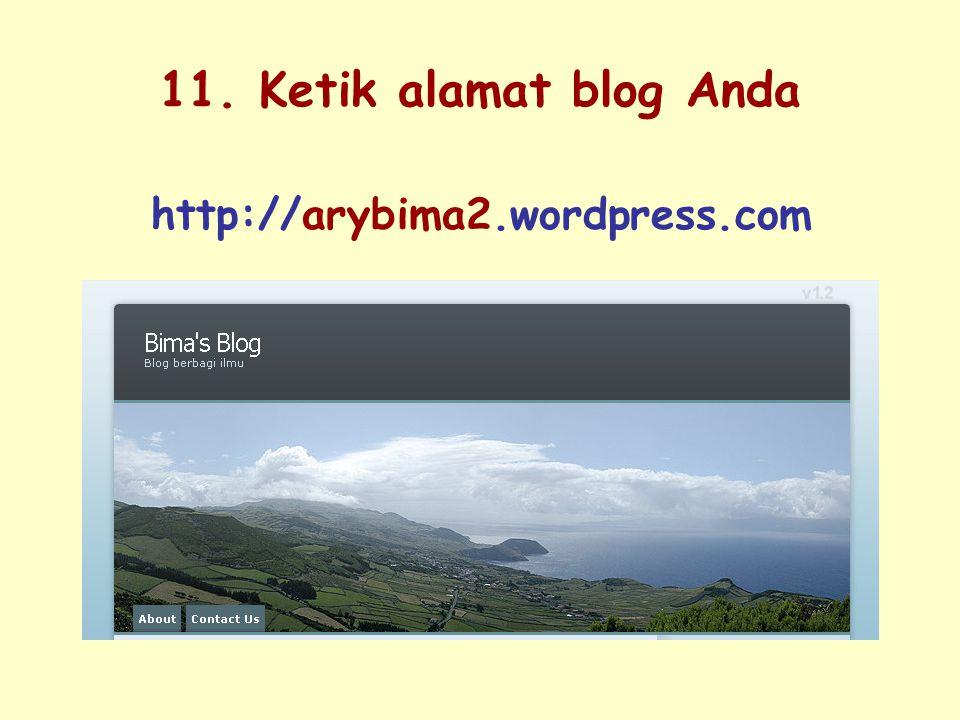 11. Ketik alamat blog Anda http://arybima2.wordpress.com