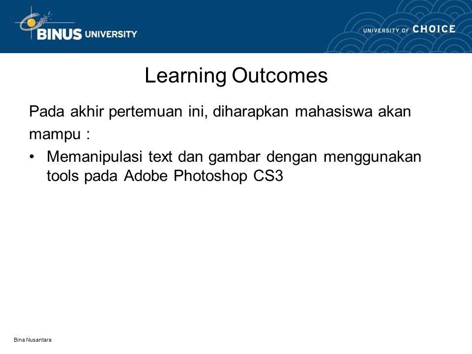 Bina Nusantara Learning Outcomes Pada akhir pertemuan ini, diharapkan mahasiswa akan mampu : Memanipulasi text dan gambar dengan menggunakan tools pad