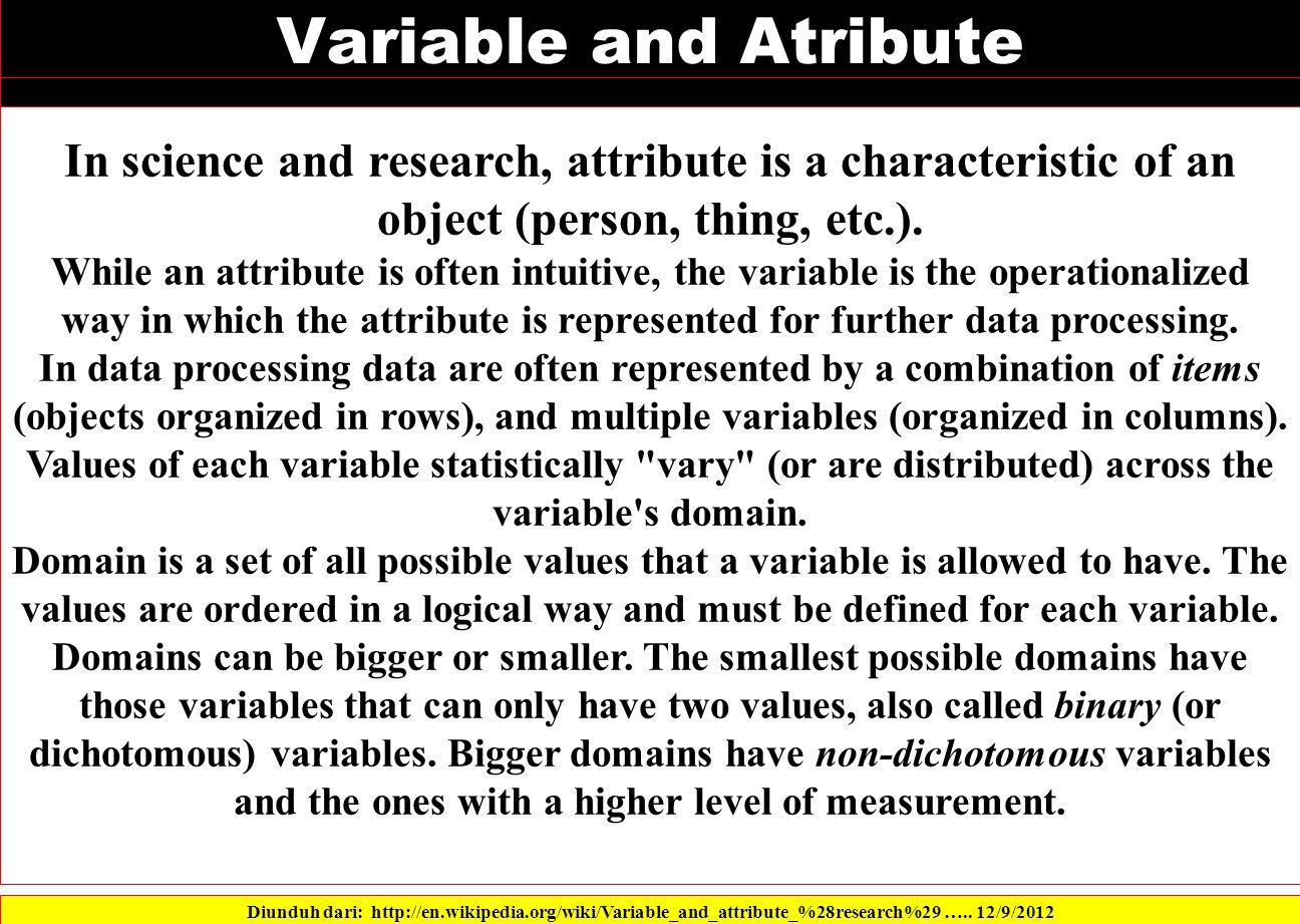 Variable and Atribute Diunduh dari: http://en.wikipedia.org/wiki/Variable_and_attribute_%28research%29 …..