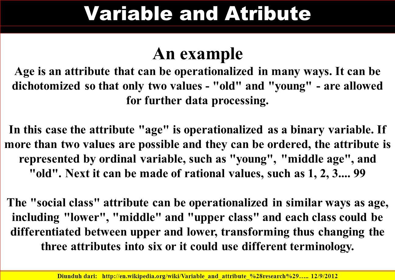 Variable and Atribute Diunduh dari: http://en.wikipedia.org/wiki/Variable_and_attribute_%28research%29…..