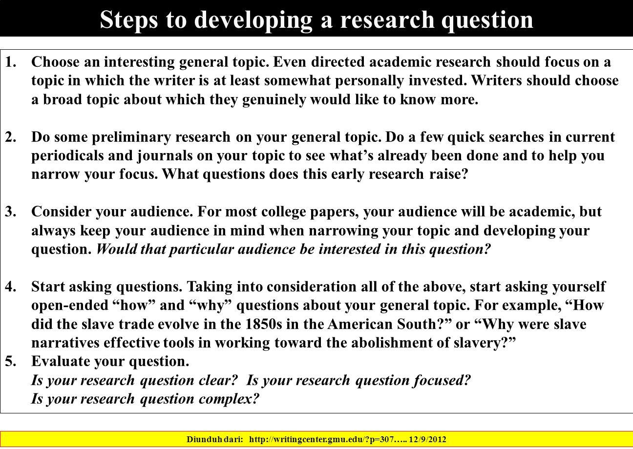 Steps to developing a research question Diunduh dari: http://writingcenter.gmu.edu/?p=307…..