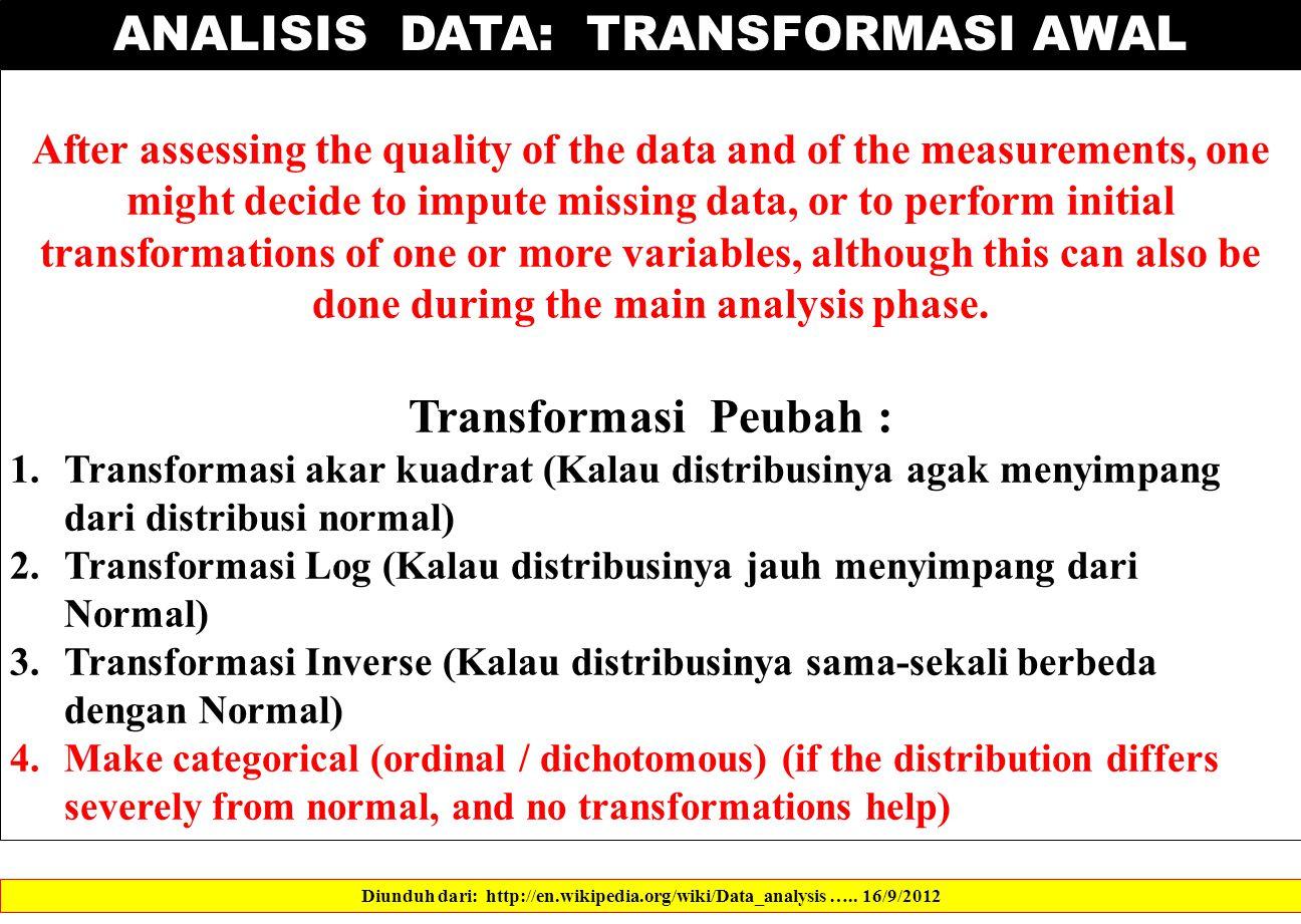 ANALISIS DATA: TRANSFORMASI AWAL Diunduh dari: http://en.wikipedia.org/wiki/Data_analysis …..