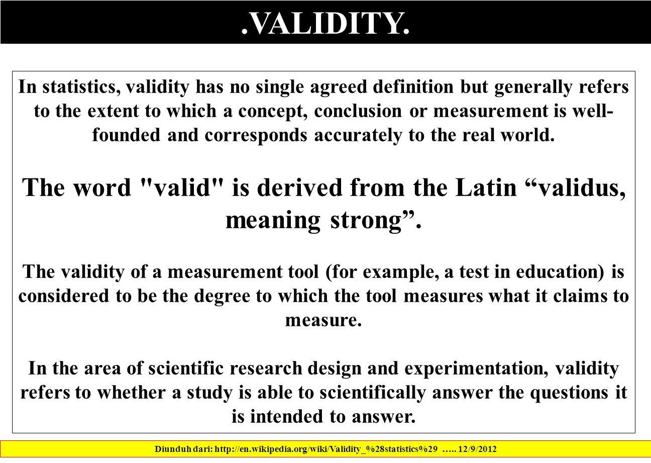 .VALIDITY. Diunduh dari: http://en.wikipedia.org/wiki/Validity_%28statistics%29 …..