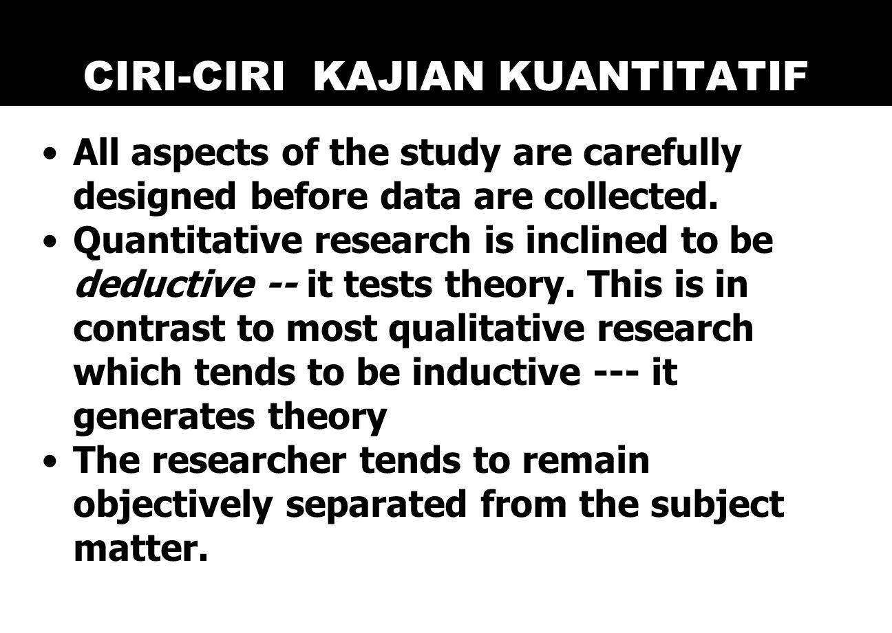 CIRI-CIRI KAJIAN KUANTITATIF All aspects of the study are carefully designed before data are collected.