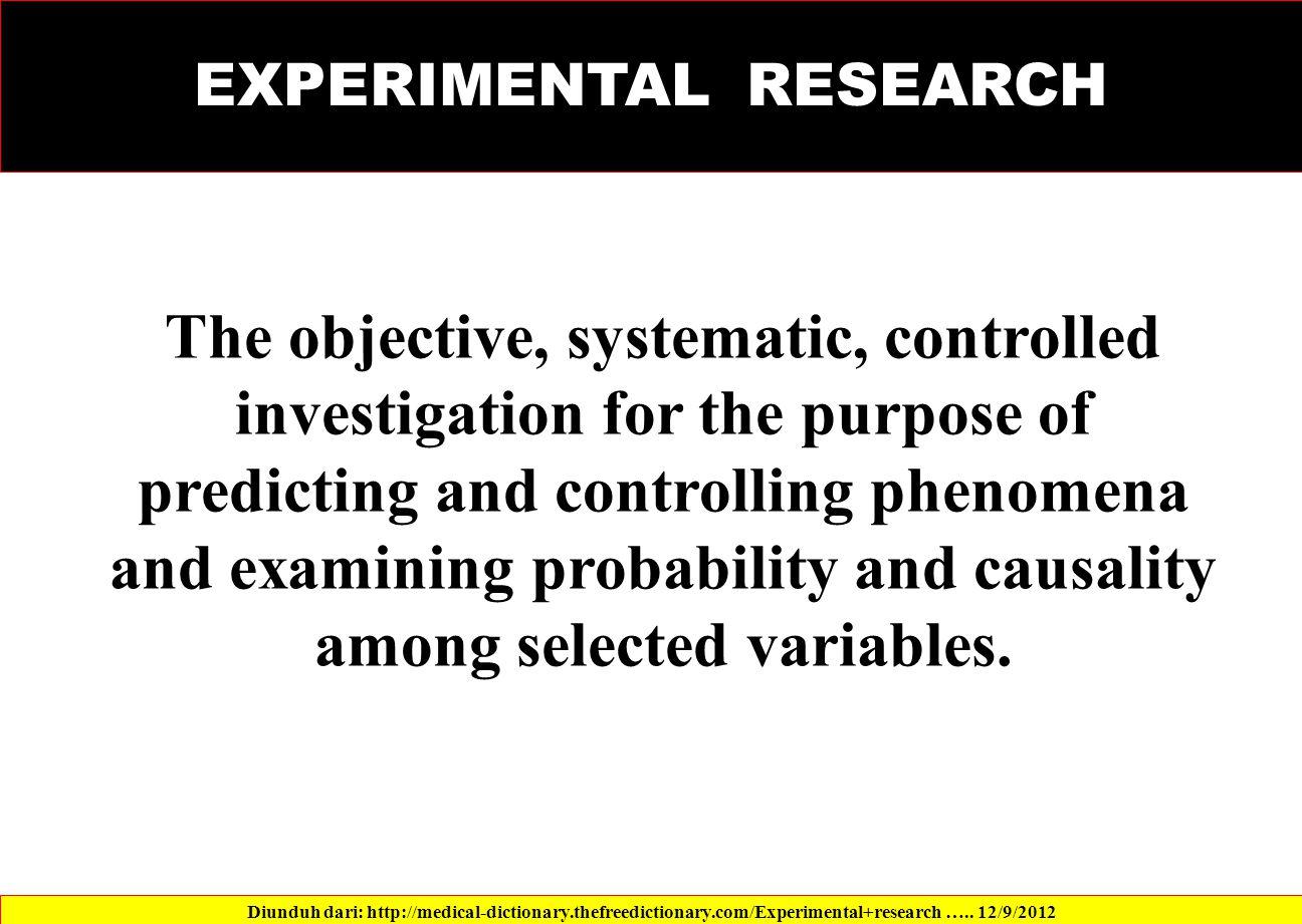 Diunduh dari: http://medical-dictionary.thefreedictionary.com/Experimental+research …..