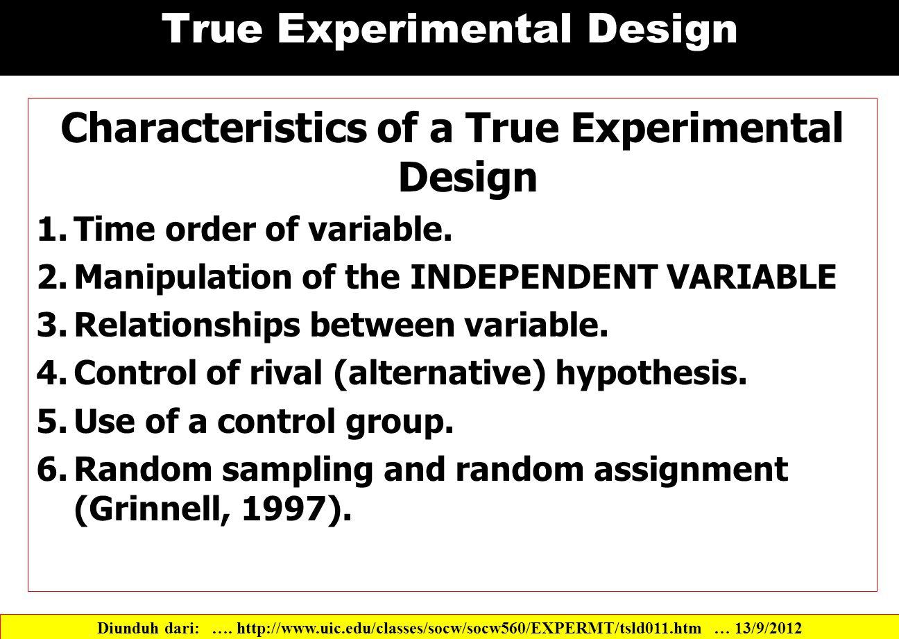 True Experimental Design Characteristics of a True Experimental Design 1.Time order of variable.