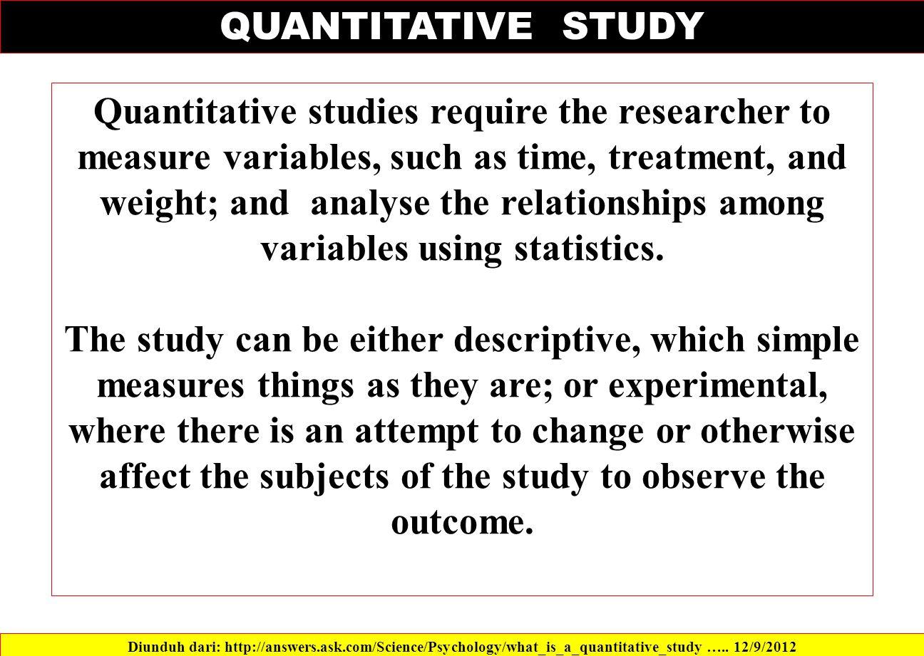 QUANTITATIVE STUDY Diunduh dari: http://answers.ask.com/Science/Psychology/what_is_a_quantitative_study …..