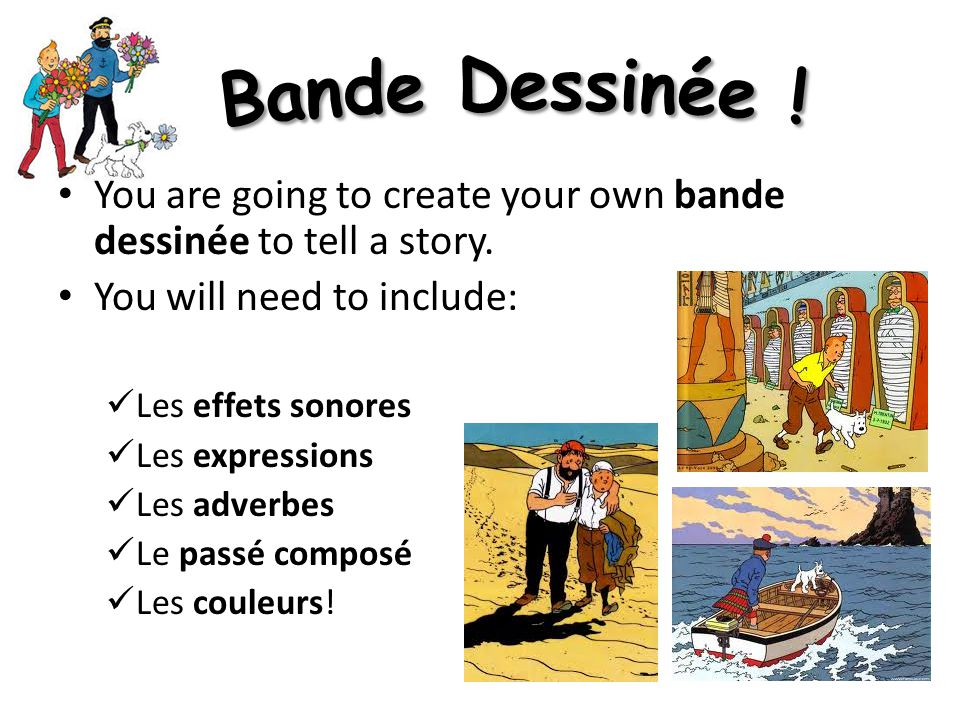 You are going to create your own bande dessinée to tell a story. You will need to include: Les effets sonores Les expressions Les adverbes Le passé co