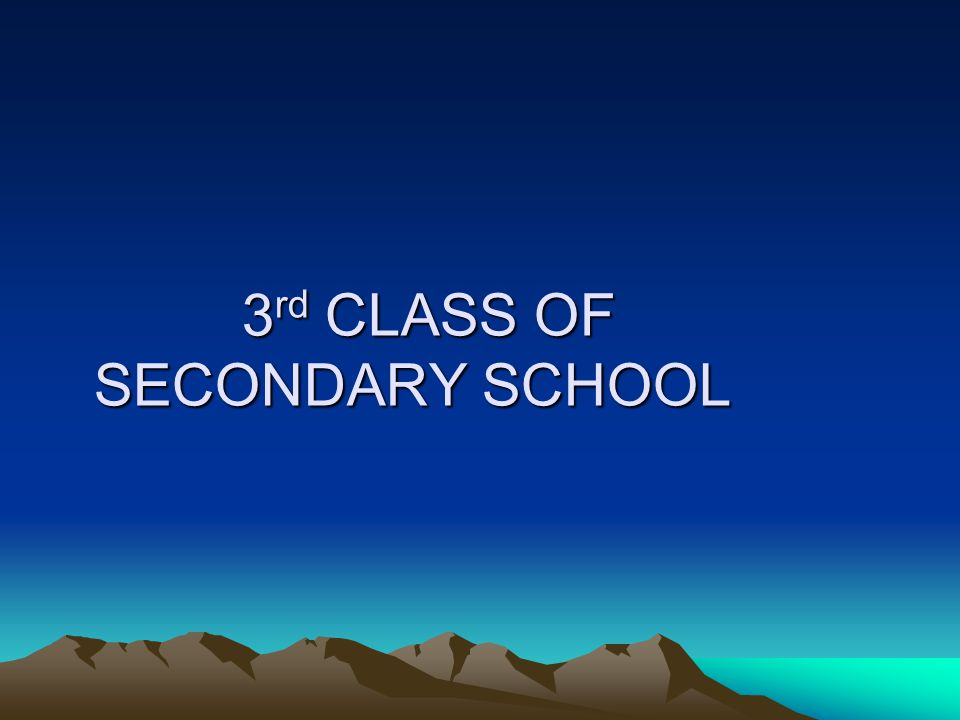 3 rd CLASS OF SECONDARY SCHOOL 3 rd CLASS OF SECONDARY SCHOOL