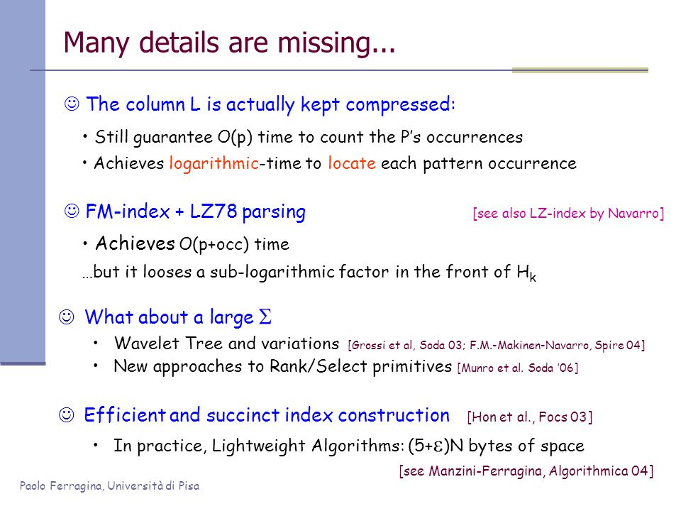 Paolo Ferragina, Università di Pisa Many details are missing... Still guarantee O(p) time to count the P's occurrences Achieves logarithmic-time to lo