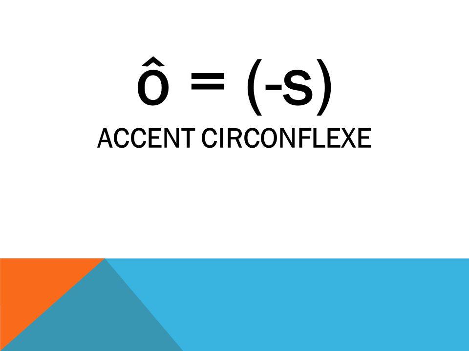 ô = (-s) ACCENT CIRCONFLEXE