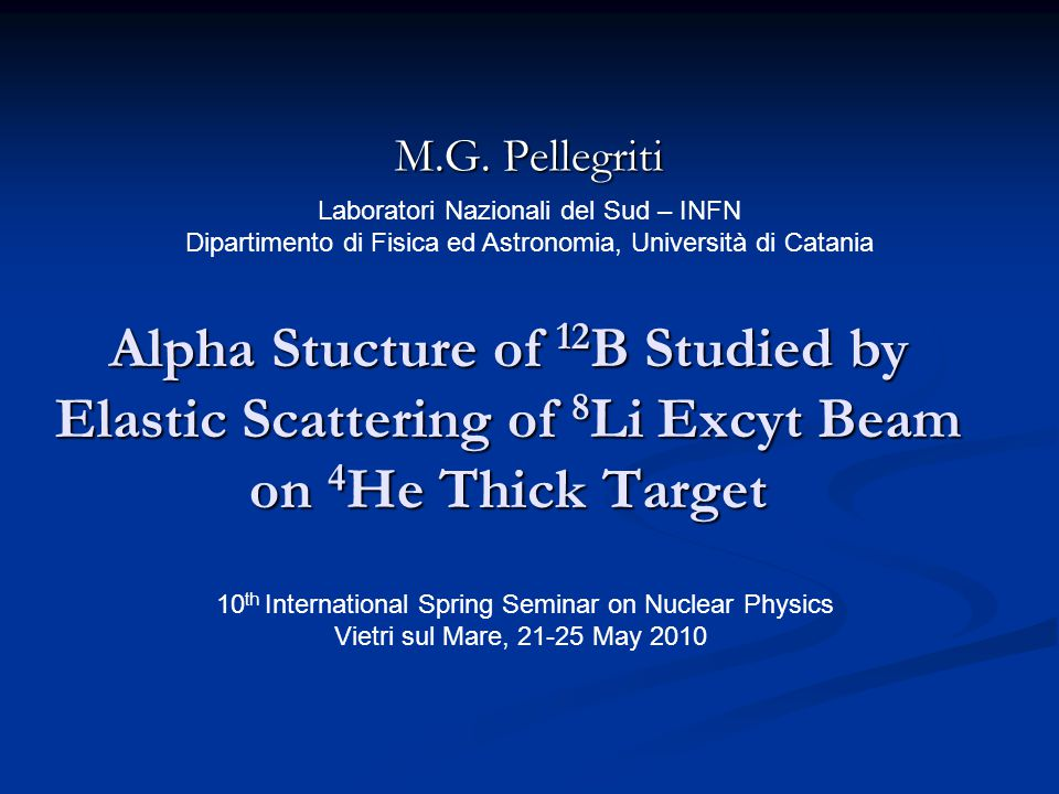 Outlook Search for 8 Li+  cluster state in 12 B 1) 12 B states: experiment and theory 2) Experimental method: 8 Li+   12 B*  8 Li+   Inverse Kinematic Resonant Elastic Scattering on Thick Target  Inverse Kinematic Resonant Elastic Scattering on Thick Target  Problems: superposition of elastic and inelastic scattering  Problems: superposition of elastic and inelastic scattering  Time measurement  Time measurement 3) The Set-up at LNS: 8 Li beam from EXCYT, CT2000 chamber filled with 4 He gas 4) Preliminary results 5) Conclusions