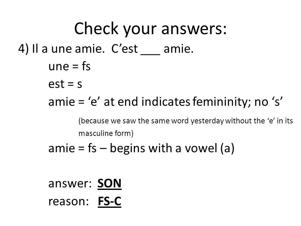 Check your answers: 4) Il a une amie. C'est ___ amie.