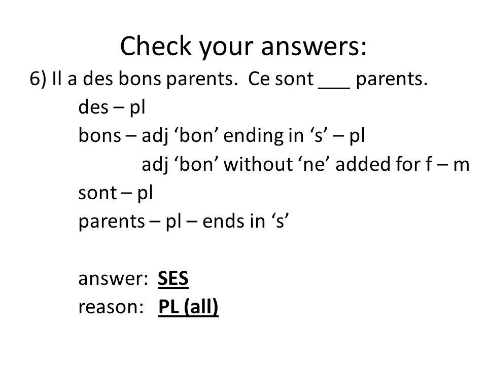Check your answers: 6) Il a des bons parents. Ce sont ___ parents.