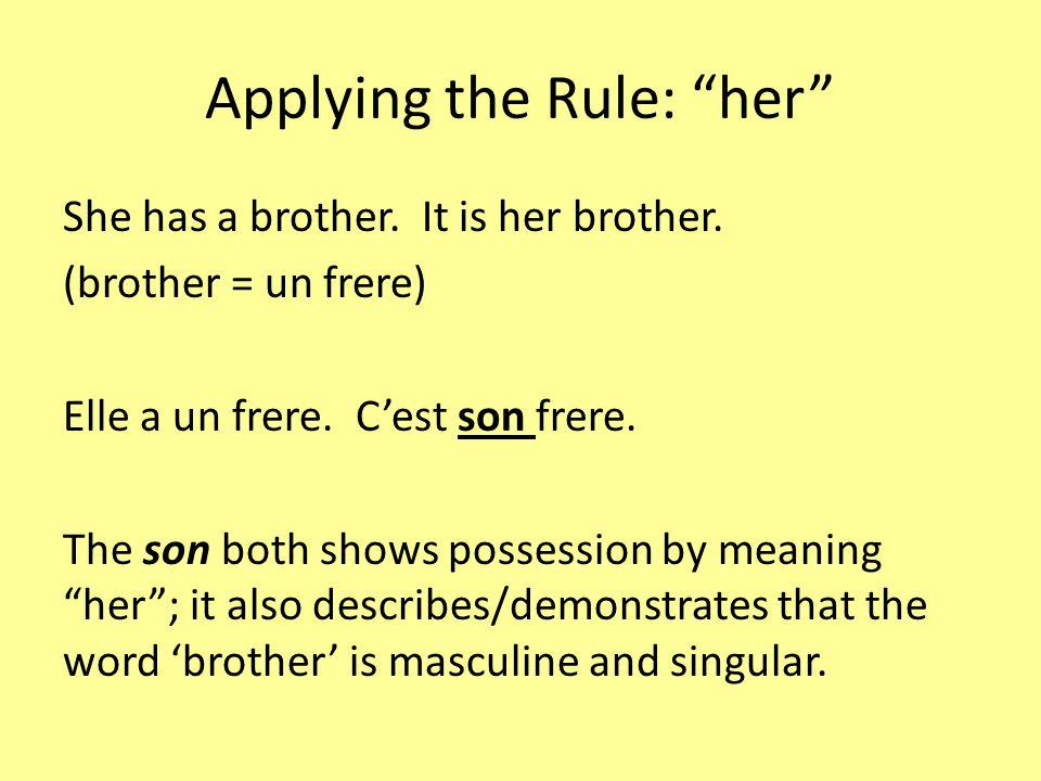 Applying the Rule: her She has a brother. It is her brother.