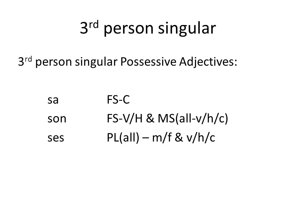 3 rd person singular 3 rd person singular Possessive Adjectives: saFS-C son FS-V/H & MS(all-v/h/c) sesPL(all) – m/f & v/h/c