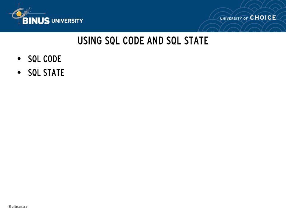 Bina Nusantara USING SQL CODE AND SQL STATE SQL CODE SQL STATE