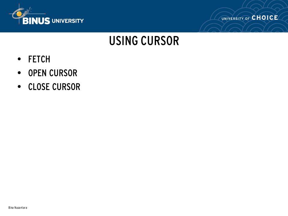 Bina Nusantara USING CURSOR FETCH OPEN CURSOR CLOSE CURSOR
