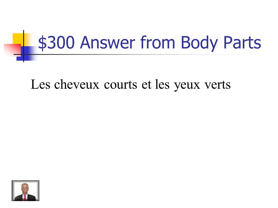$300 Question from Body Parts How do you say short hair and green eyes