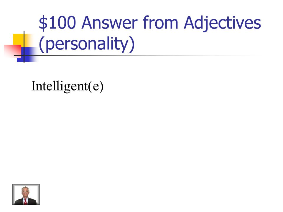 $100 Question from Adjectives (personality) How do you say smart