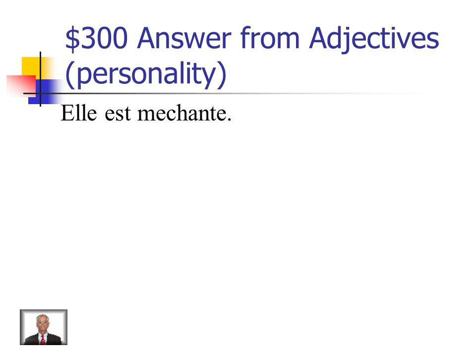 $300 Question from Adjectives (personality) How do you say She is mean.