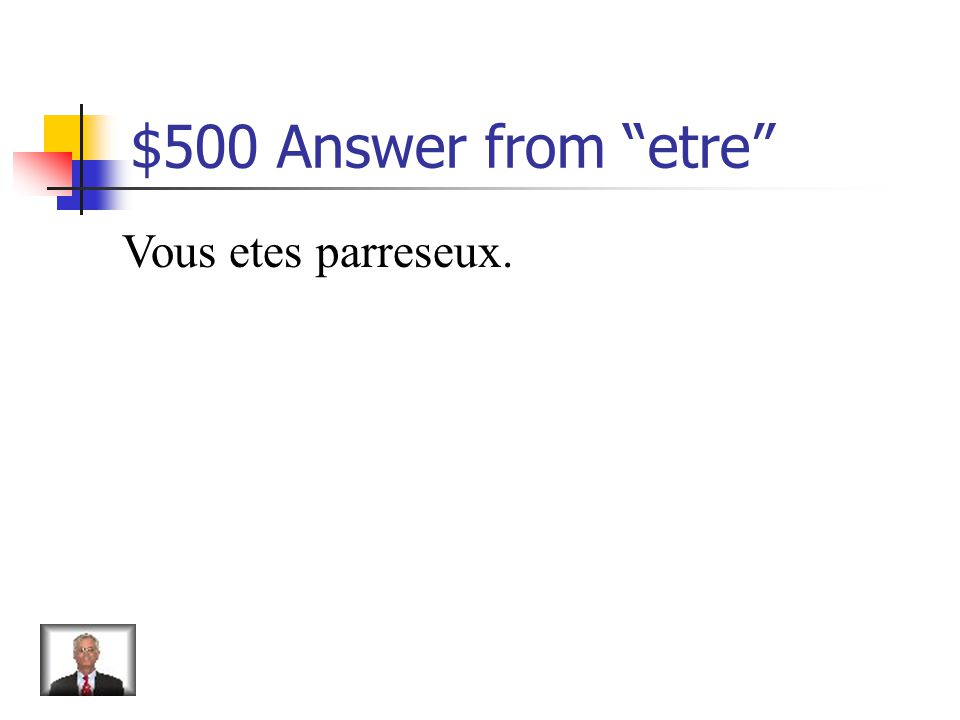 $500 Question from etre How do you say you (formal) are lazy
